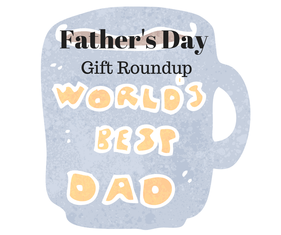 My Father's Day Gift Roundup